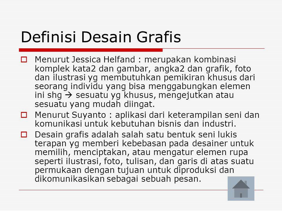 Definisi Desain Grafis  Menurut Jessica Helfand : merupakan kombinasi komplek kata2 dan gambar, angka2 dan grafik, foto dan ilustrasi yg membutuhkan