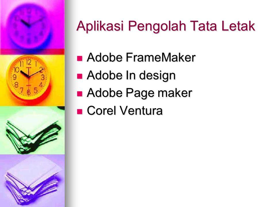 Aplikasi Pengolah Tata Letak Adobe FrameMaker Adobe FrameMaker Adobe In design Adobe In design Adobe Page maker Adobe Page maker Corel Ventura Corel V