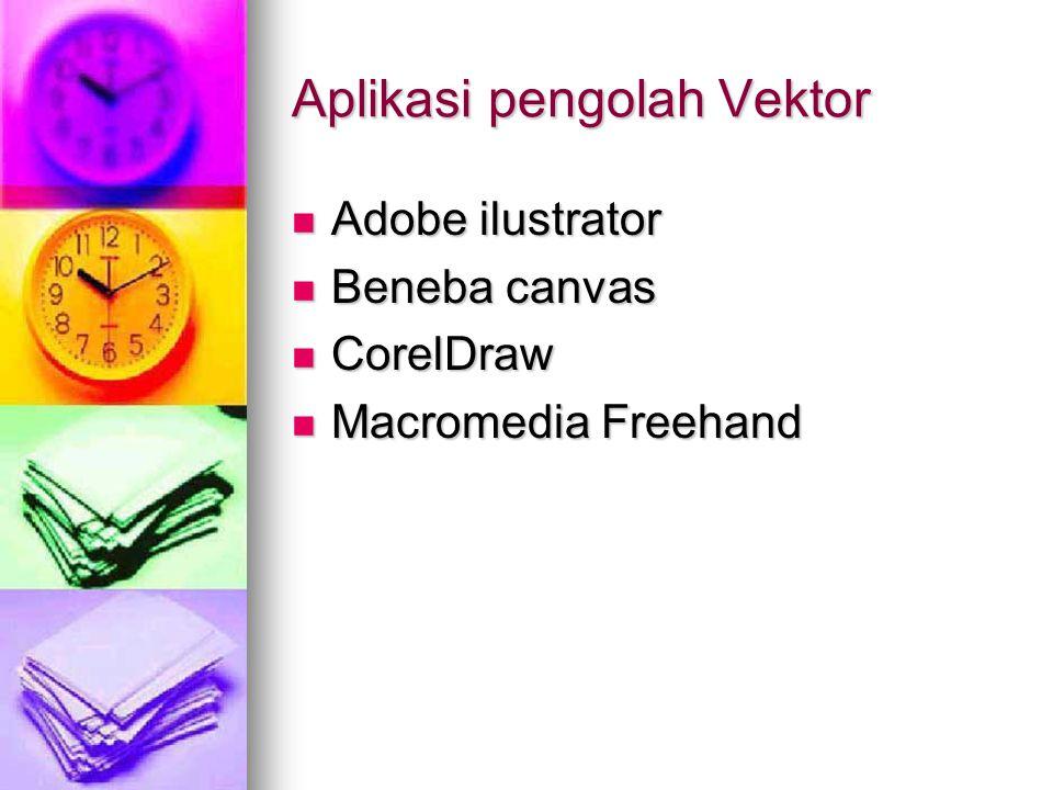 Aplikasi pengolah Vektor Adobe ilustrator Adobe ilustrator Beneba canvas Beneba canvas CorelDraw CorelDraw Macromedia Freehand Macromedia Freehand