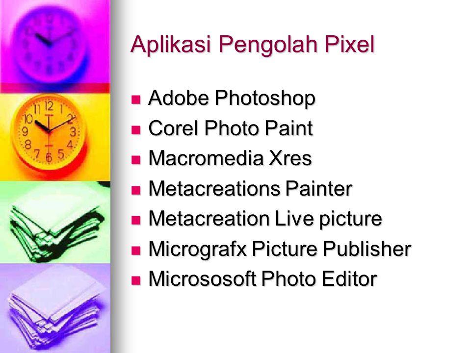 Aplikasi Pengolah Pixel Adobe Photoshop Adobe Photoshop Corel Photo Paint Corel Photo Paint Macromedia Xres Macromedia Xres Metacreations Painter Meta