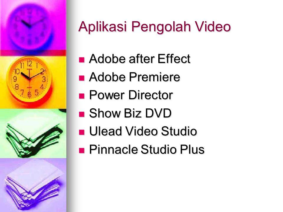 Aplikasi Pengolah Video Adobe after Effect Adobe after Effect Adobe Premiere Adobe Premiere Power Director Power Director Show Biz DVD Show Biz DVD Ul