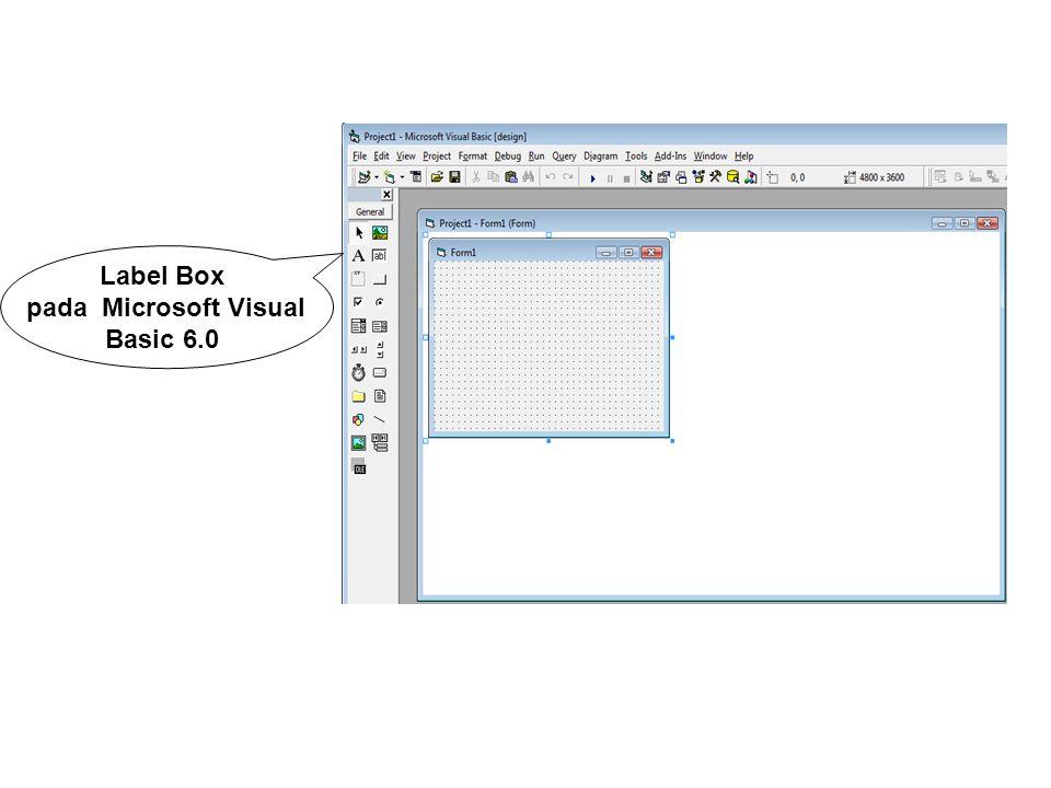 7. Label Box Digunakan untuk memberikan komentar atau memberi nama pada masing – masing komponen antarmuka grafis