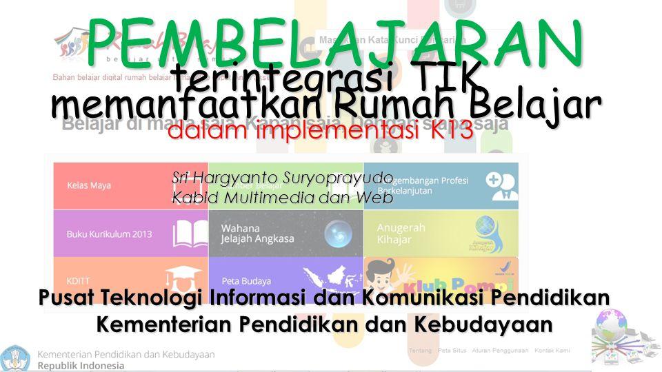 PEMBELAJARAN terintegrasi TIK memanfaatkan Rumah Belajar PEMBELAJARAN terintegrasi TIK memanfaatkan Rumah Belajar Pusat Teknologi Informasi dan Komuni