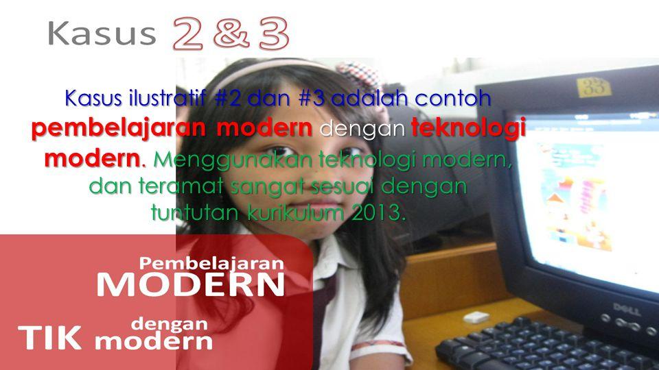 Kasus ilustratif #2 dan #3 adalah contoh pembelajaran modern dengan teknologi modern. Menggunakan teknologi modern, dan teramat sangat sesuai dengan t