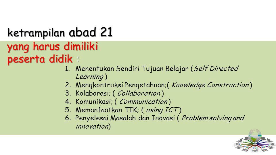 1.Menentukan Sendiri Tujuan Belajar (Self Directed Learning ) 2.Mengkontruksi Pengetahuan;( Knowledge Construction ) 3.Kolaborasi; ( Collaboration ) 4