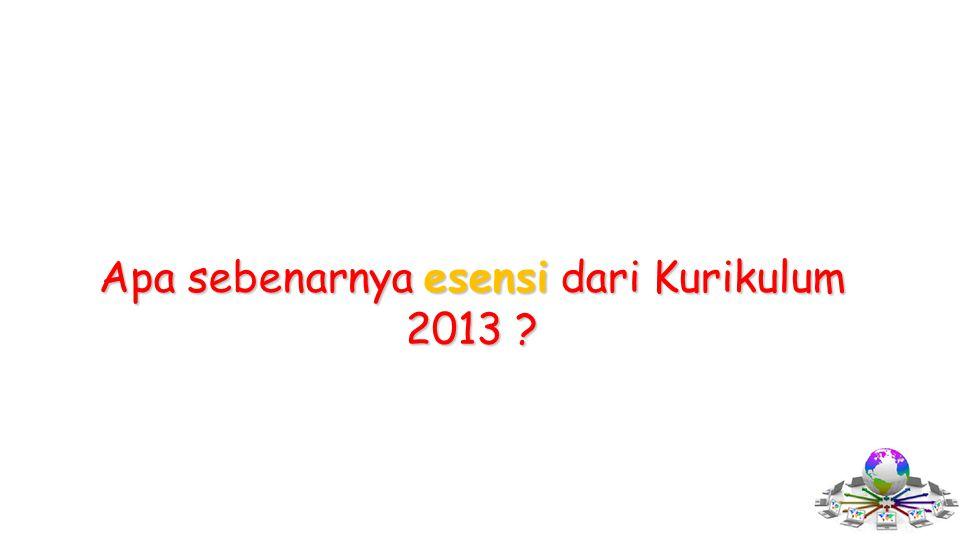 Apa sebenarnya esensi dari Kurikulum 2013 ?