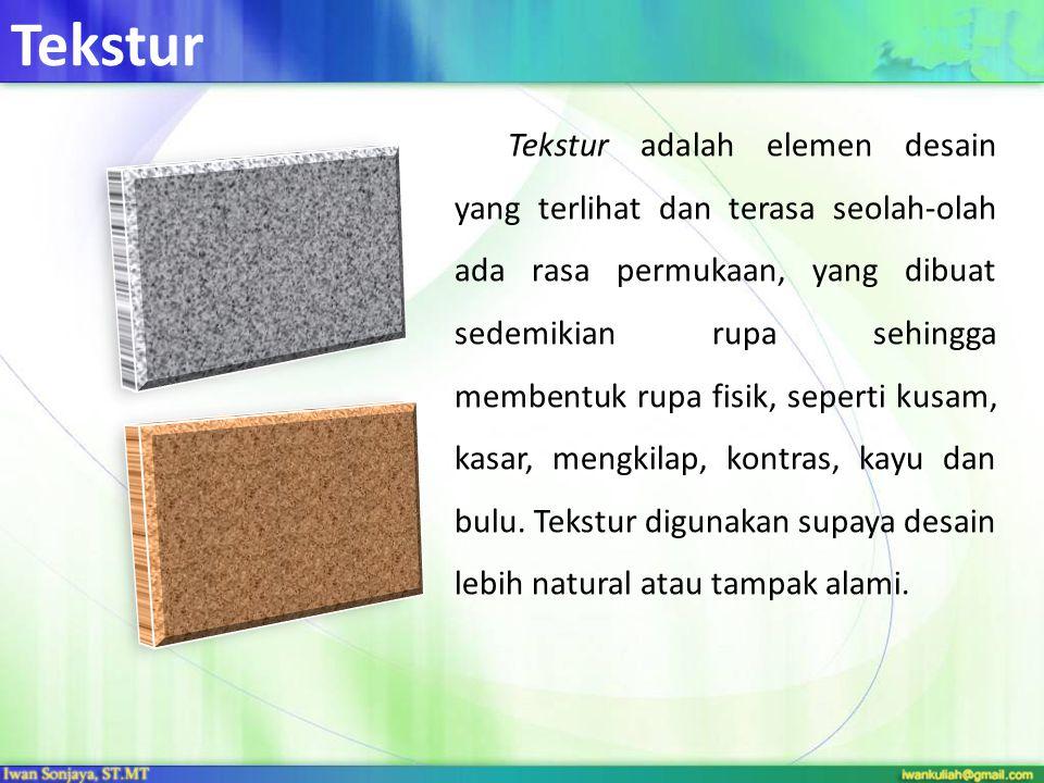 Tekstur Tekstur adalah elemen desain yang terlihat dan terasa seolah-olah ada rasa permukaan, yang dibuat sedemikian rupa sehingga membentuk rupa fisi