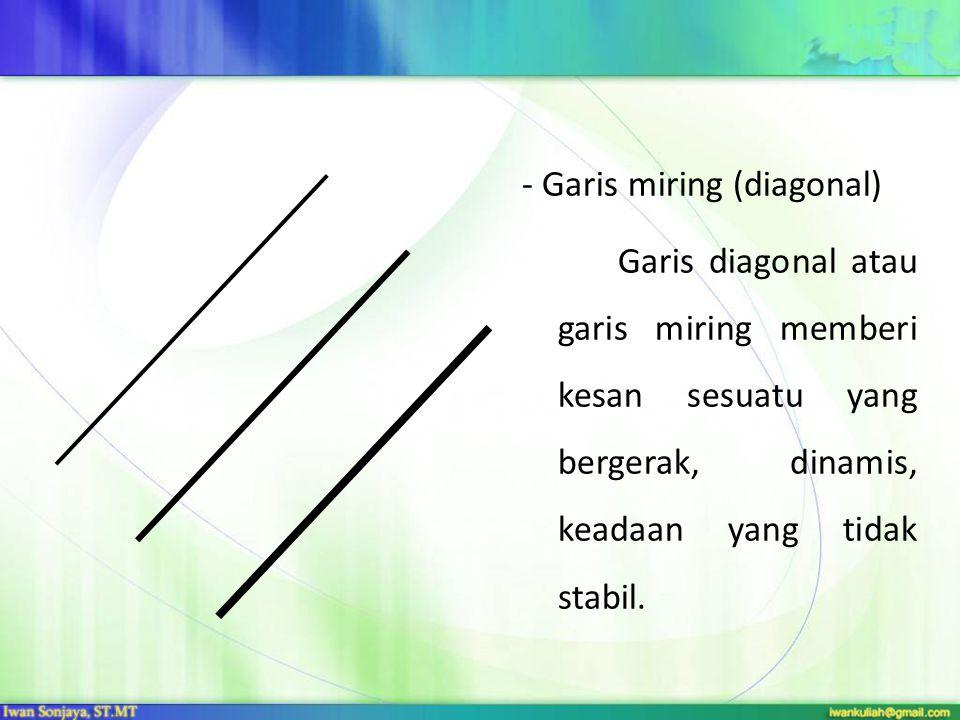 - Garis miring (diagonal) Garis diagonal atau garis miring memberi kesan sesuatu yang bergerak, dinamis, keadaan yang tidak stabil.