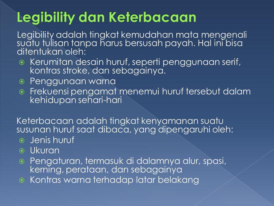 Legibility adalah tingkat kemudahan mata mengenali suatu tulisan tanpa harus bersusah payah.