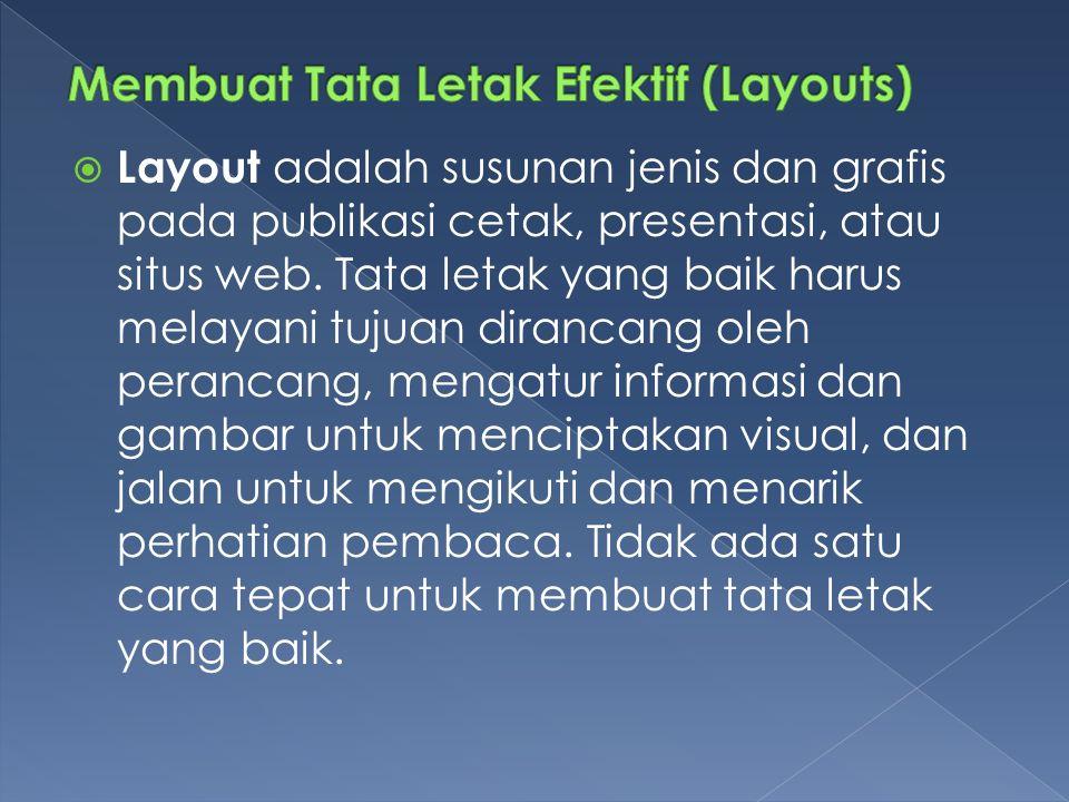  Layout adalah susunan jenis dan grafis pada publikasi cetak, presentasi, atau situs web.