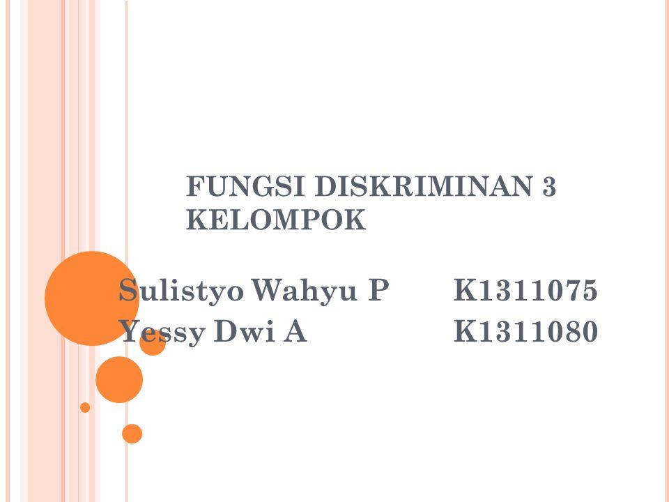 FUNGSI DISKRIMINAN 3 KELOMPOK Sulistyo Wahyu PK1311075 Yessy Dwi AK1311080