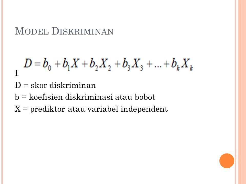 M ODEL D ISKRIMINAN Dengan : D = skor diskriminan b = koefisien diskriminasi atau bobot X = prediktor atau variabel independent