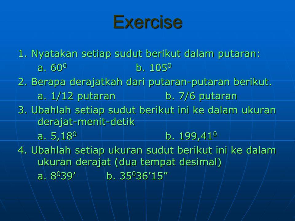 Exercise 1. Nyatakan setiap sudut berikut dalam putaran: a. 60 0 b. 105 0 2. Berapa derajatkah dari putaran-putaran berikut. a. 1/12 putaranb. 7/6 put