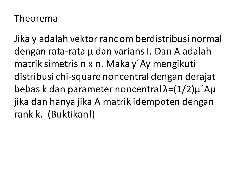 Theorema Jika y adalah vektor random berdistribusi normal dengan rata-rata μ dan varians I.