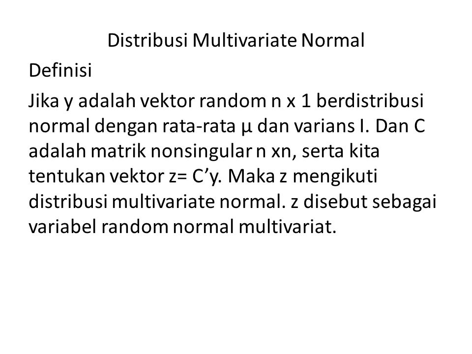 Distribusi Multivariate Normal Definisi Jika y adalah vektor random n x 1 berdistribusi normal dengan rata-rata μ dan varians I.