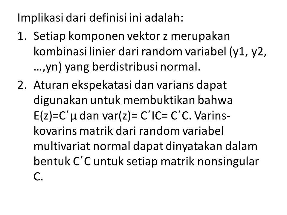 Theorema Jika y adalah vektor random berdistribusi normal dengan rata-rata μ dan variance V.