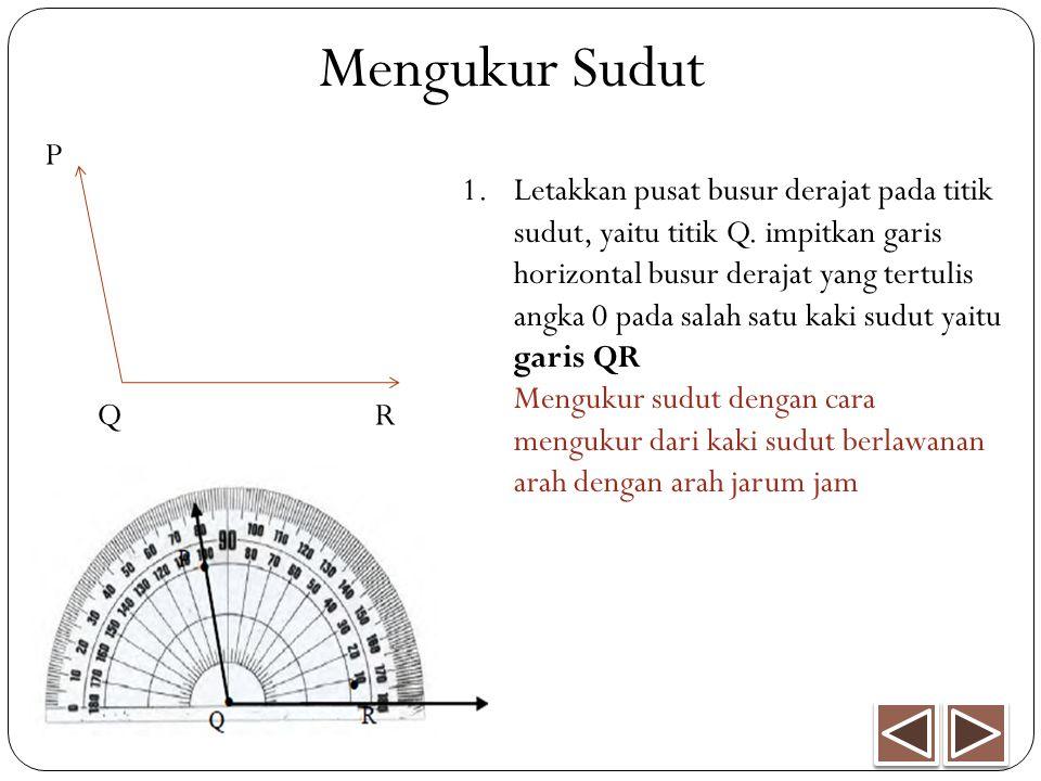 P RQ 1.Letakkan pusat busur derajat pada titik sudut, yaitu titik Q. impitkan garis horizontal busur derajat yang tertulis angka 0 pada salah satu kak