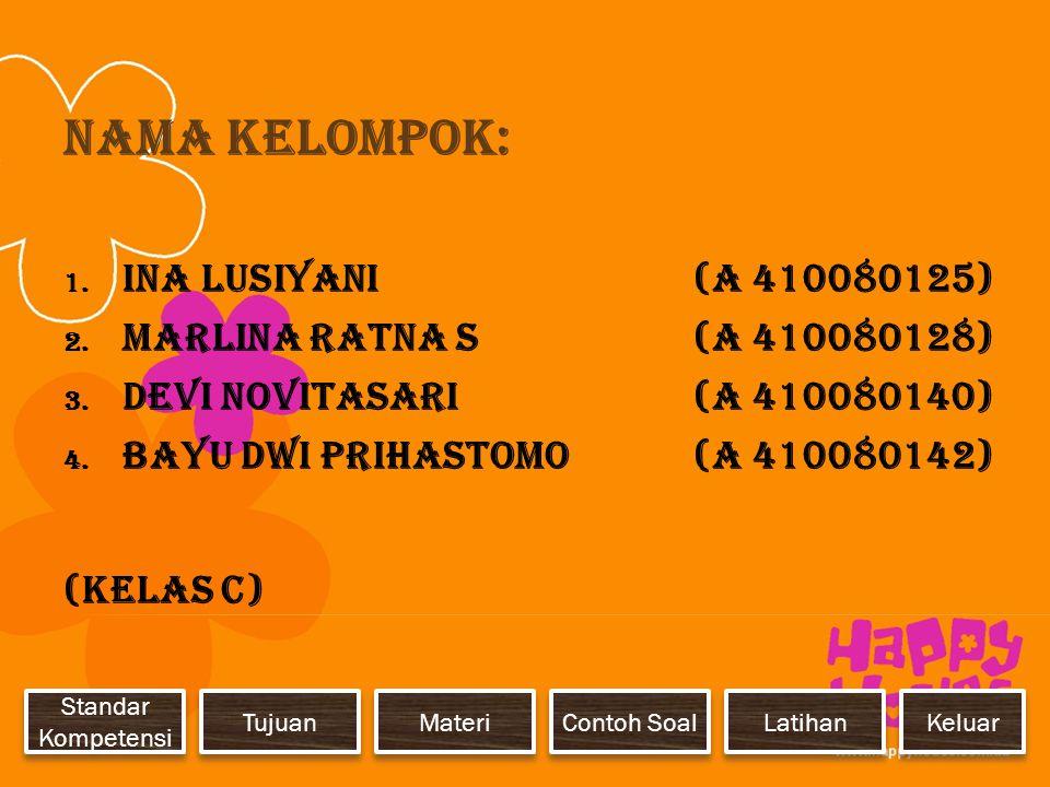 Nama Kelompok: 1. Ina Lusiyani(A 410080125) 2. Marlina Ratna S(A 410080128) 3. Devi Novitasari(A 410080140) 4. Bayu Dwi Prihastomo(A 410080142) (Kelas