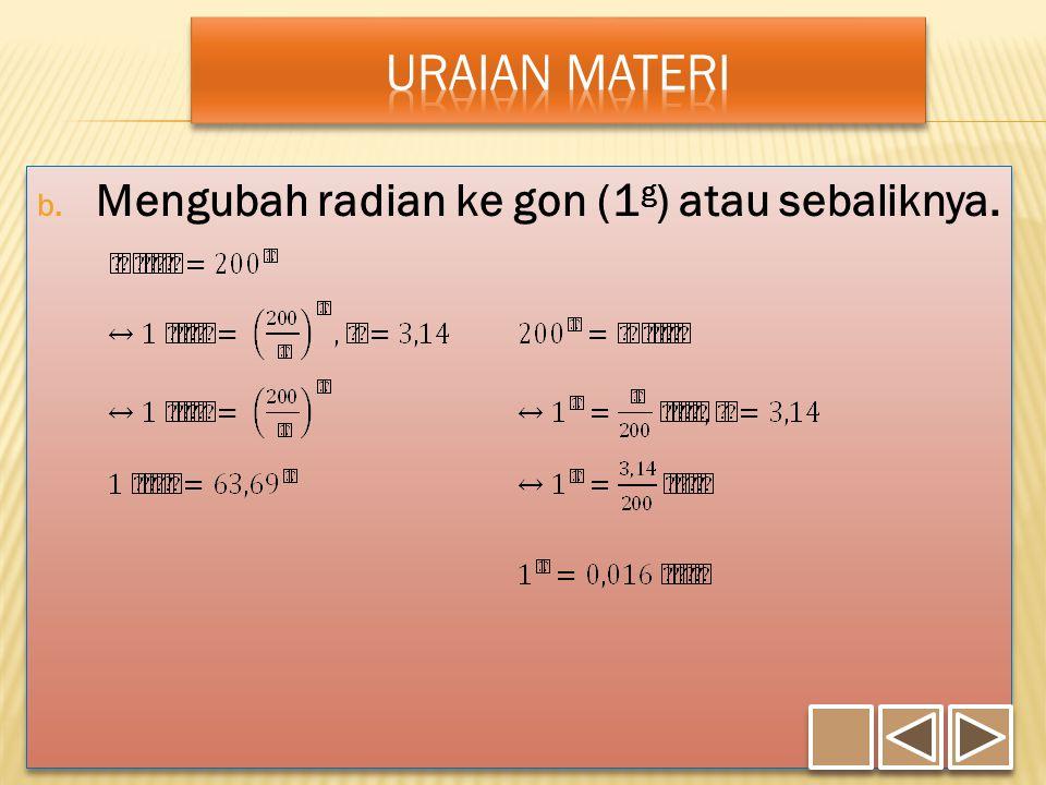 b. Mengubah radian ke gon (1 g ) atau sebaliknya.