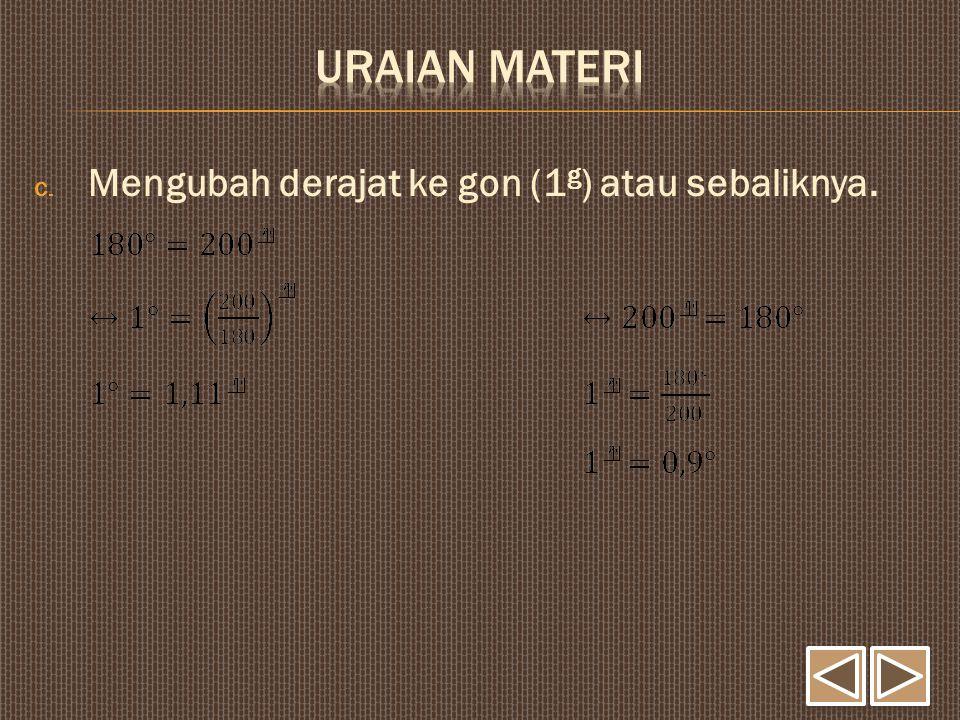 c. Mengubah derajat ke gon (1 g ) atau sebaliknya.
