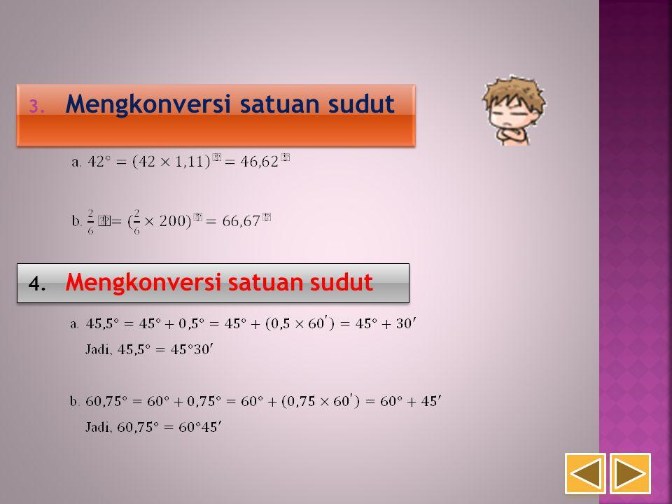 3. Mengkonversi satuan sudut 3. Mengkonversi satuan sudut 4. Mengkonversi satuan sudut