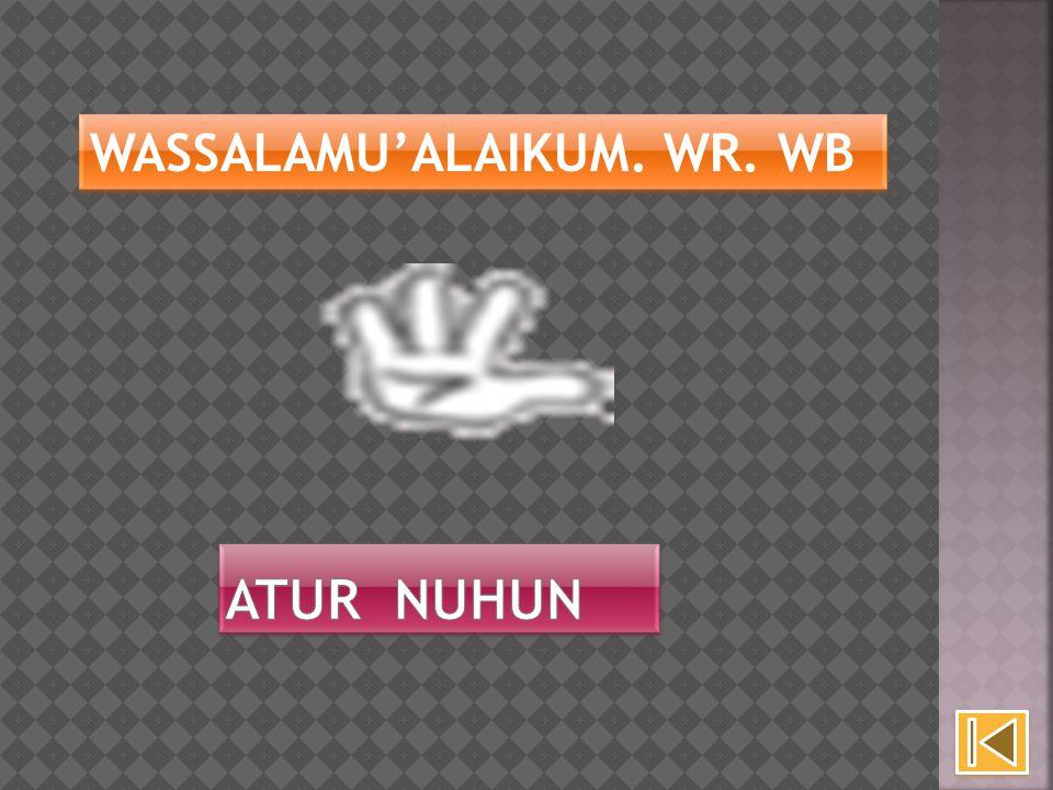 WASSALAMU'ALAIKUM. WR. WB WASSALAMU'ALAIKUM. WR. WB