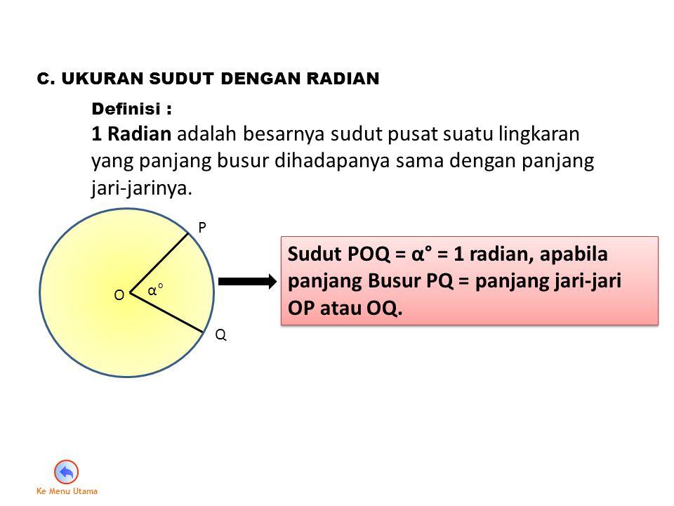 C. UKURAN SUDUT DENGAN RADIAN Definisi : 1 Radian adalah besarnya sudut pusat suatu lingkaran yang panjang busur dihadapanya sama dengan panjang jari-