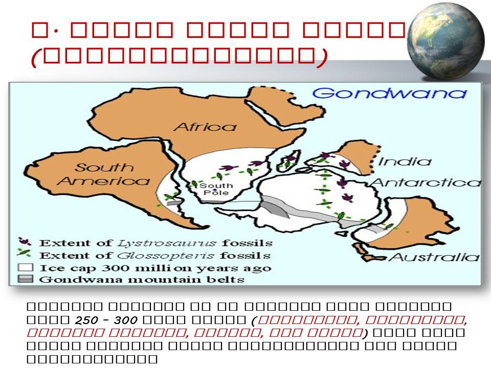 D. Bukti Iklim Purba ( Paleoclimatic ) Sebaran lapisan es di belahan bumi selatan pada 250 – 300 juta tahun ( Antartika, Australia, Amerika Selatan, A