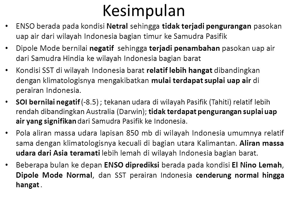 Kesimpulan ENSO berada pada kondisi Netral sehingga tidak terjadi pengurangan pasokan uap air dari wilayah Indonesia bagian timur ke Samudra Pasifik D