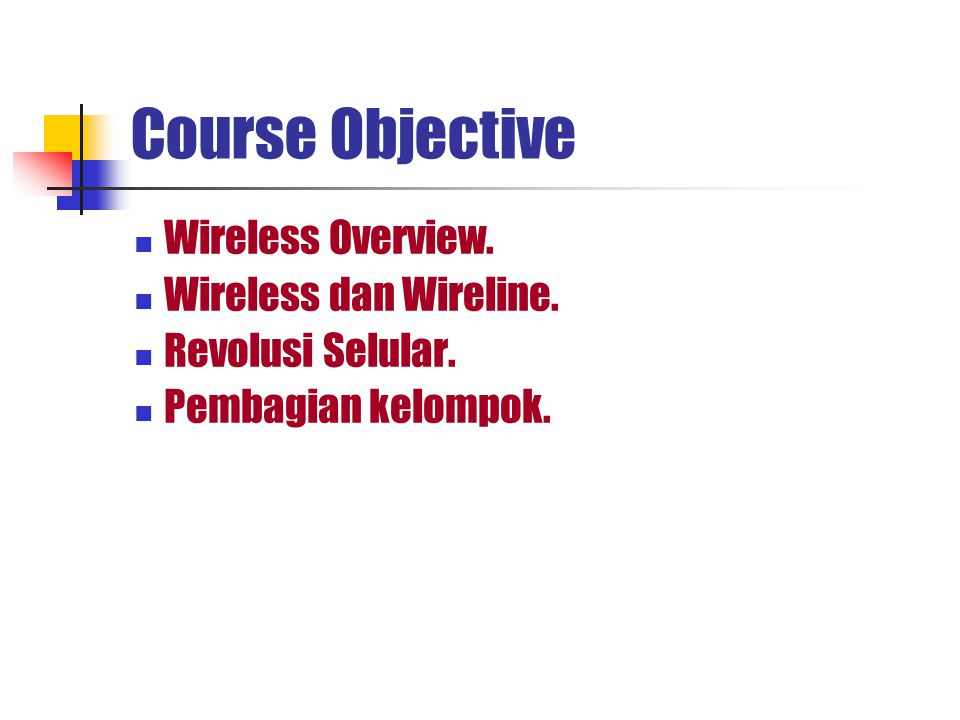 Course Objective Wireless Overview. Wireless dan Wireline. Revolusi Selular. Pembagian kelompok.