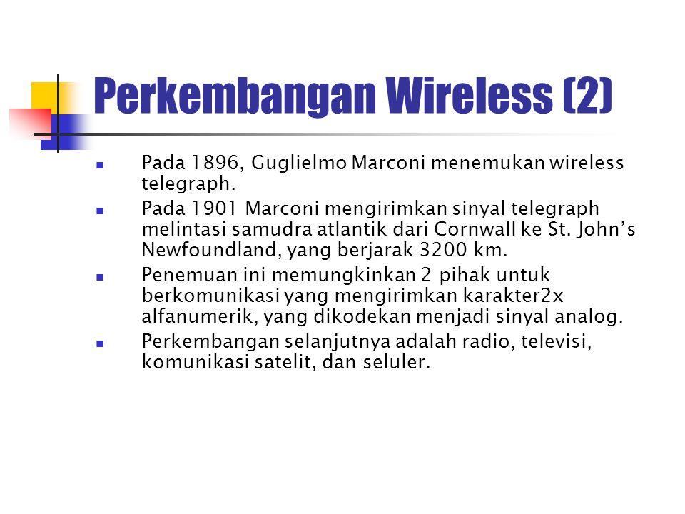 Perkembangan Wireless (2) Pada 1896, Guglielmo Marconi menemukan wireless telegraph.