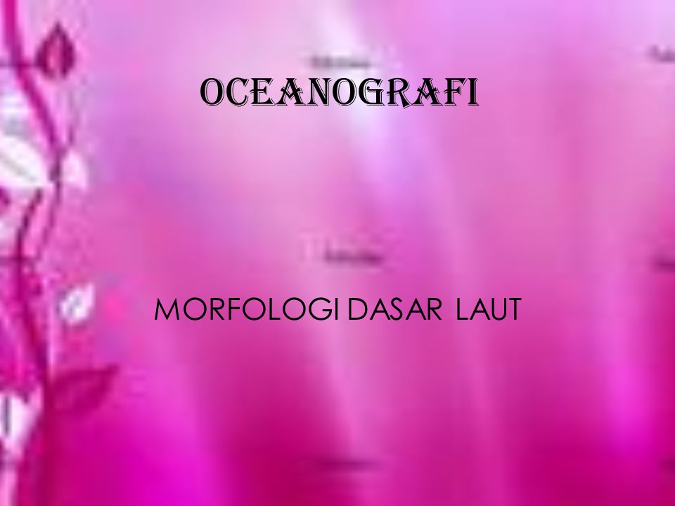OCEANOGRAFI MORFOLOGI DASAR LAUT