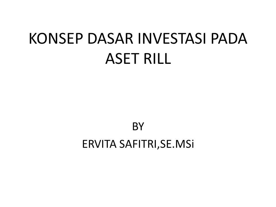 KONSEP DASAR INVESTASI PADA ASET RILL BY ERVITA SAFITRI,SE.MSi