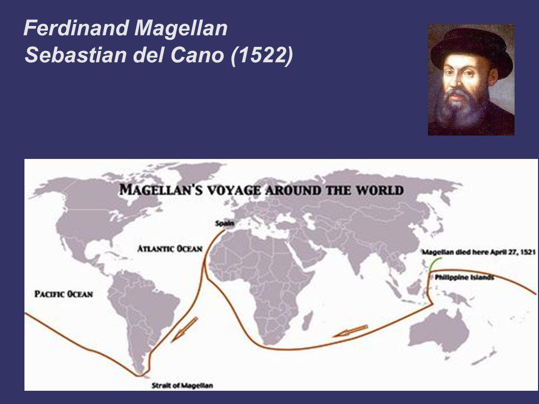 Ferdinand Magellan Sebastian del Cano (1522)
