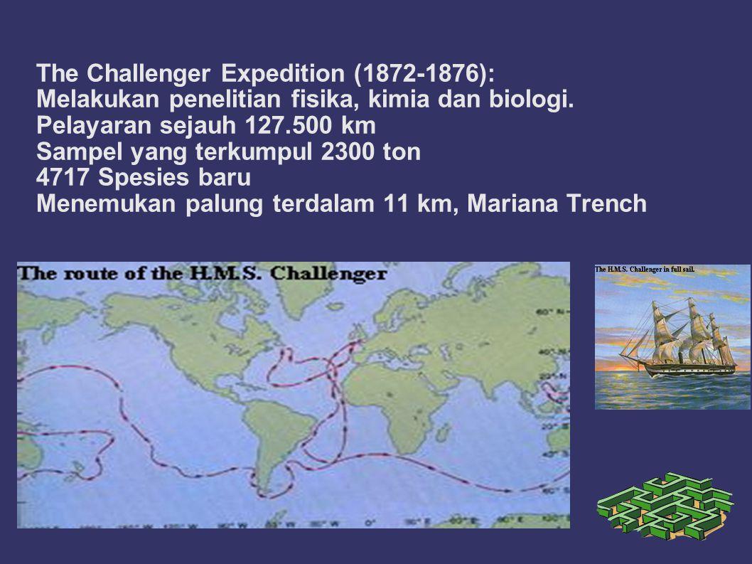 The Challenger Expedition (1872-1876): Melakukan penelitian fisika, kimia dan biologi. Pelayaran sejauh 127.500 km Sampel yang terkumpul 2300 ton 4717