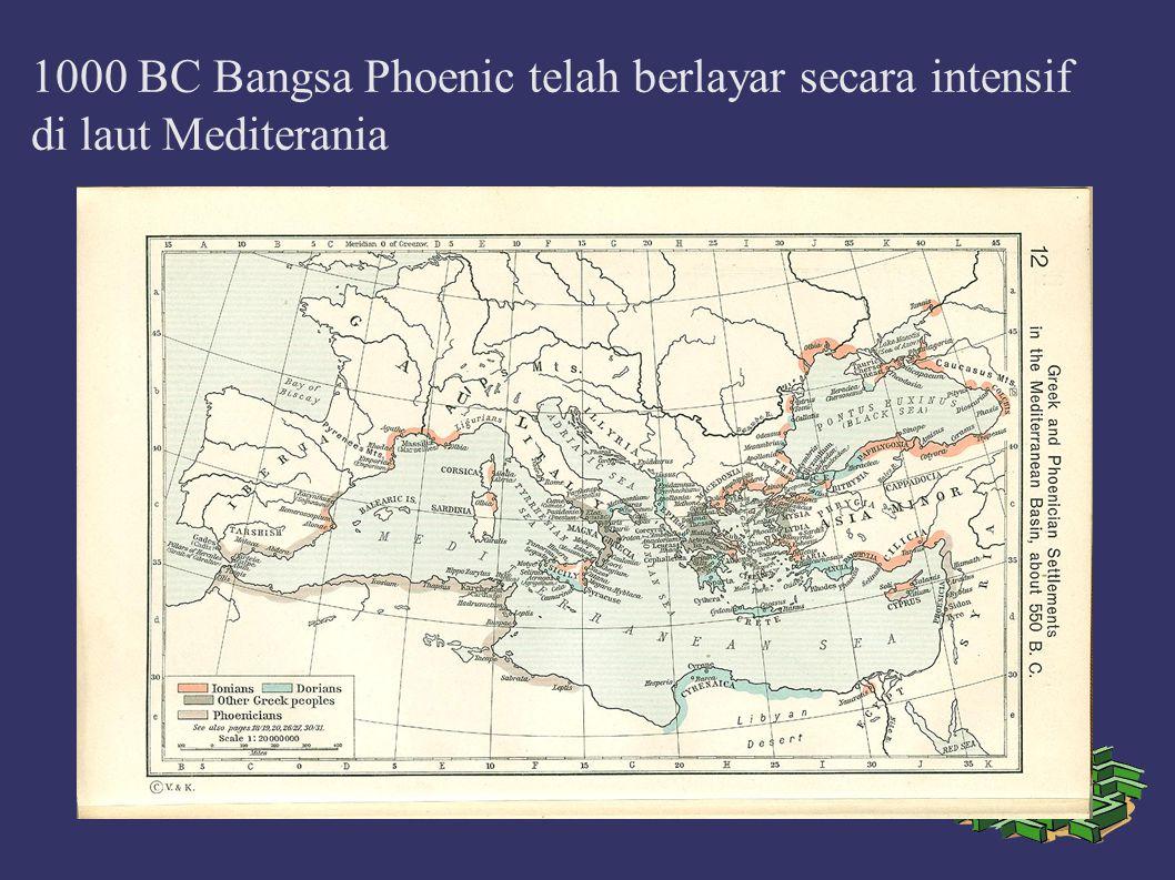 1000 BC Bangsa Phoenic telah berlayar secara intensif di laut Mediterania