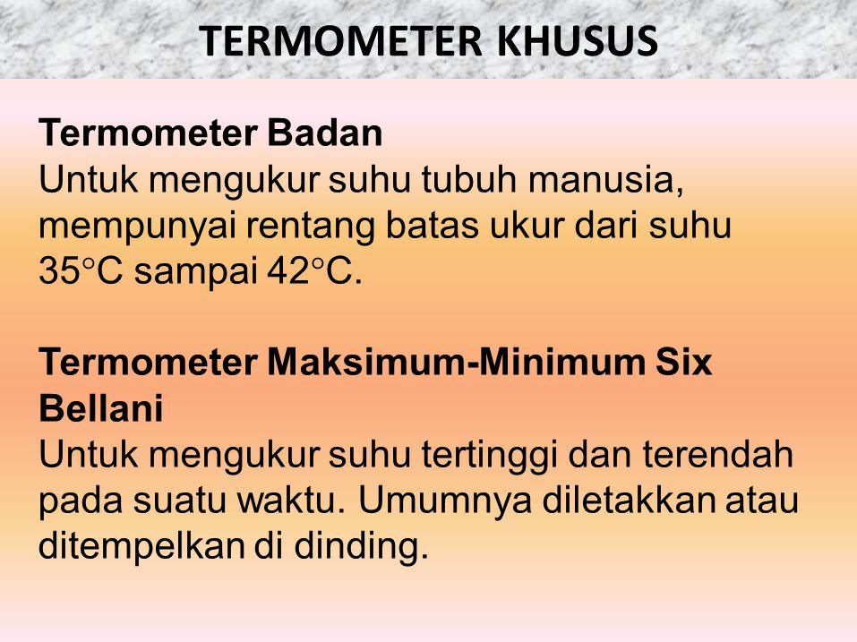 TERMOMETER KHUSUS Termometer Badan Untuk mengukur suhu tubuh manusia, mempunyai rentang batas ukur dari suhu 35  C sampai 42  C. Termometer Maksimum