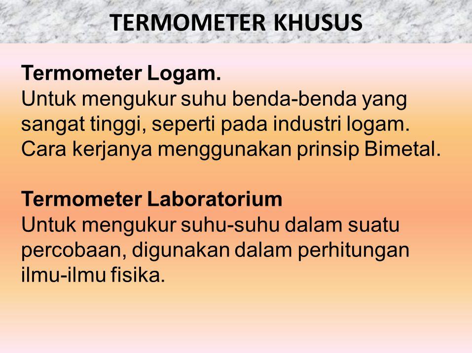 TERMOMETER KHUSUS Termometer Logam. Untuk mengukur suhu benda-benda yang sangat tinggi, seperti pada industri logam. Cara kerjanya menggunakan prinsip