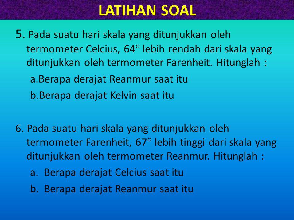 LATIHAN SOAL 5. Pada suatu hari skala yang ditunjukkan oleh termometer Celcius, 64  lebih rendah dari skala yang ditunjukkan oleh termometer Farenhei