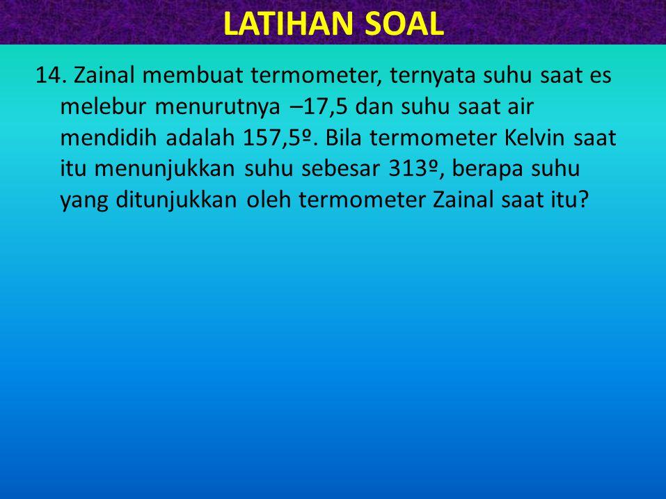 LATIHAN SOAL 14. Zainal membuat termometer, ternyata suhu saat es melebur menurutnya –17,5 dan suhu saat air mendidih adalah 157,5º. Bila termometer K