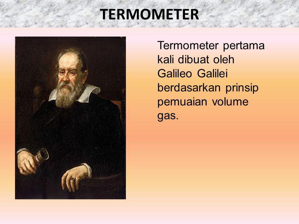 Termometer pertama kali dibuat oleh Galileo Galilei berdasarkan prinsip pemuaian volume gas.