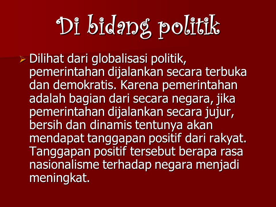 DDDDilihat dari globalisasi politik, pemerintahan dijalankan secara terbuka dan demokratis.