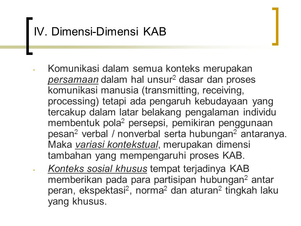 IV. Dimensi-Dimensi KAB - Komunikasi dalam semua konteks merupakan persamaan dalam hal unsur 2 dasar dan proses komunikasi manusia (transmitting, rece