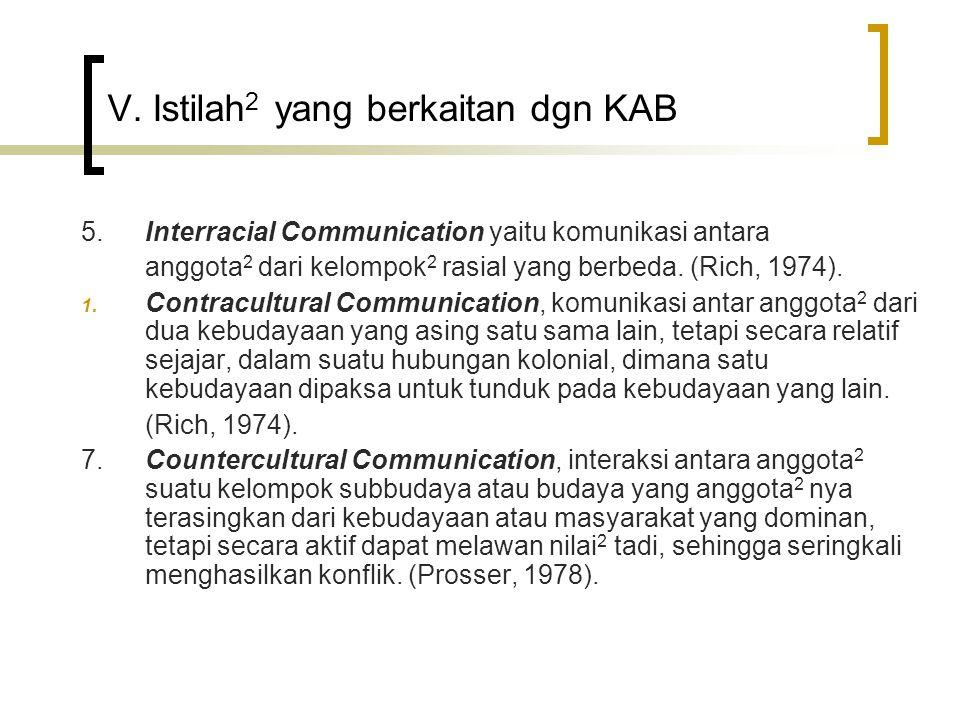 V. Istilah 2 yang berkaitan dgn KAB 5. Interracial Communication yaitu komunikasi antara anggota 2 dari kelompok 2 rasial yang berbeda. (Rich, 1974).