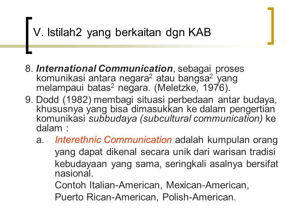V. Istilah2 yang berkaitan dgn KAB 8. International Communication, sebagai proses komunikasi antara negara 2 atau bangsa 2 yang melampaui batas 2 nega