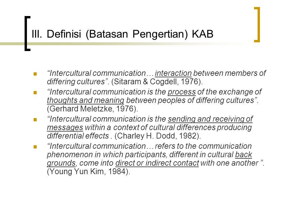 "III. Definisi (Batasan Pengertian) KAB ""Intercultural communication… interaction between members of differing cultures"". (Sitaram & Cogdell, 1976). ""I"