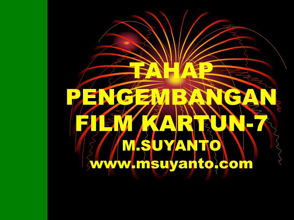 TAHAP PENGEMBANGAN FILM KARTUN-7 M.SUYANTO www.msuyanto.com