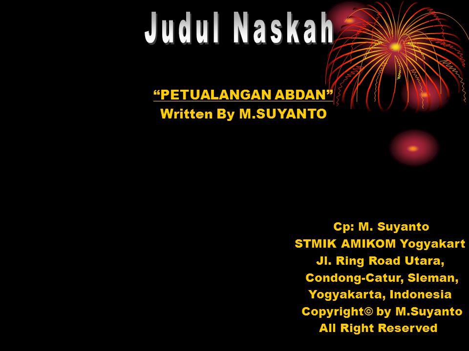PETUALANGAN ABDAN Written By M.SUYANTO Cp: M. Suyanto STMIK AMIKOM Yogyakart Jl.