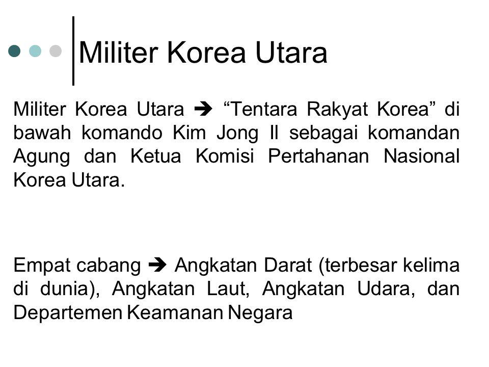 Militer Korea Utara Militer Korea Utara  Tentara Rakyat Korea di bawah komando Kim Jong Il sebagai komandan Agung dan Ketua Komisi Pertahanan Nasional Korea Utara.