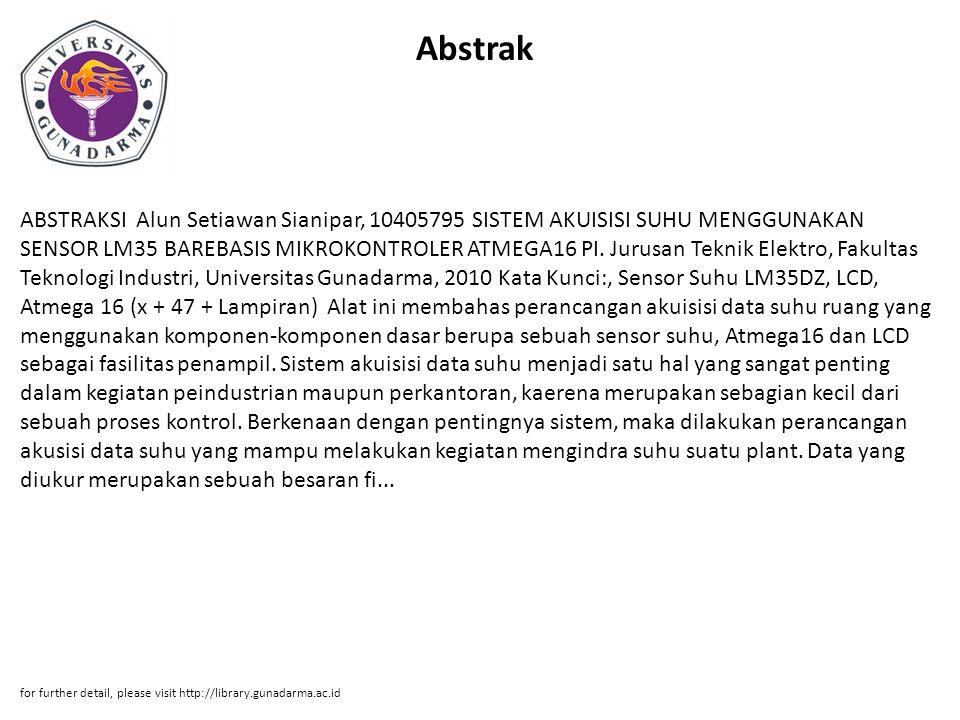 Abstrak ABSTRAKSI Alun Setiawan Sianipar, 10405795 SISTEM AKUISISI SUHU MENGGUNAKAN SENSOR LM35 BAREBASIS MIKROKONTROLER ATMEGA16 PI. Jurusan Teknik E